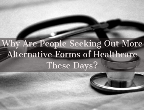 Why Are People Seeking Out More Alternative Forms of Healthcare These Days?