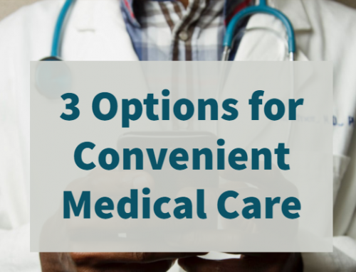 3 Options for Convenient Medical Care