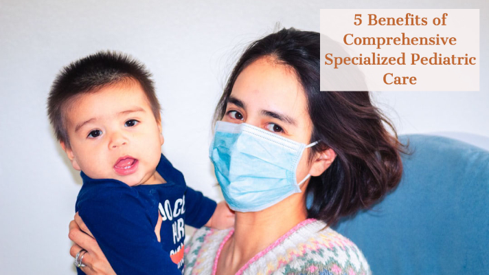Comprehensive Specialized Pediatric Care