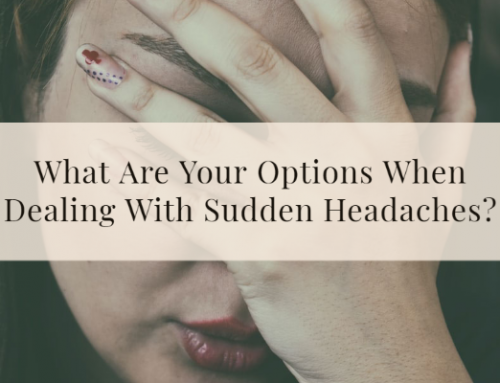 What Are Your Options When Dealing With Sudden Headaches?